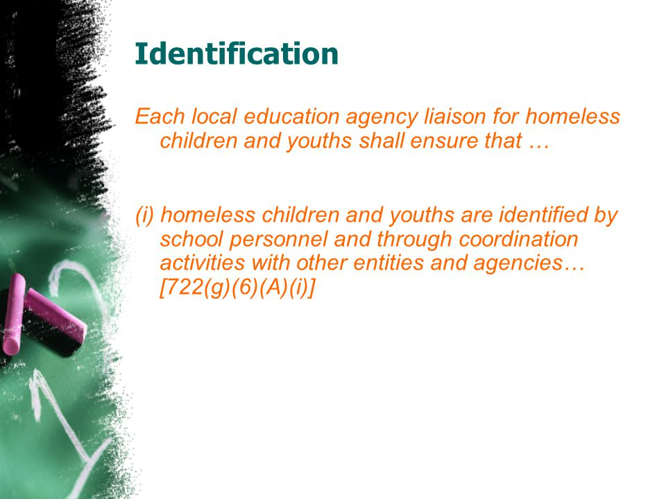 Identification Each local education agency liaison for homeless children and youths shall ensure that …