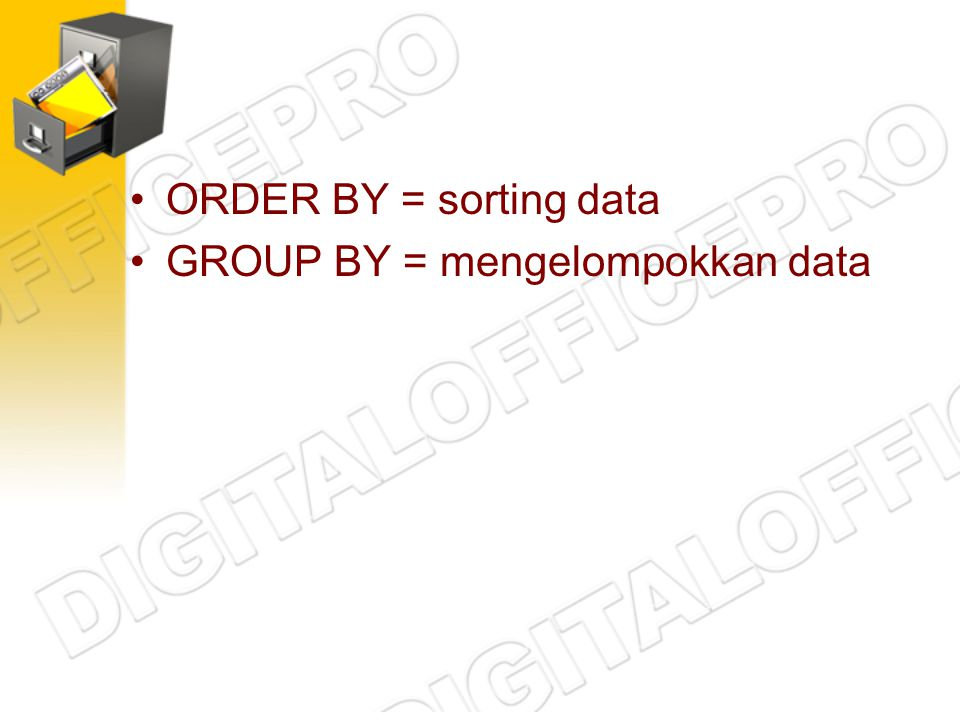ORDER BY = sorting data GROUP BY = mengelompokkan data