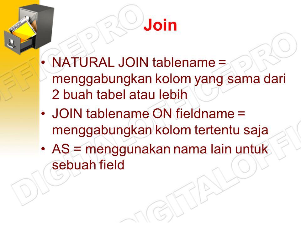 Join NATURAL JOIN tablename = menggabungkan kolom yang sama dari 2 buah tabel atau lebih.