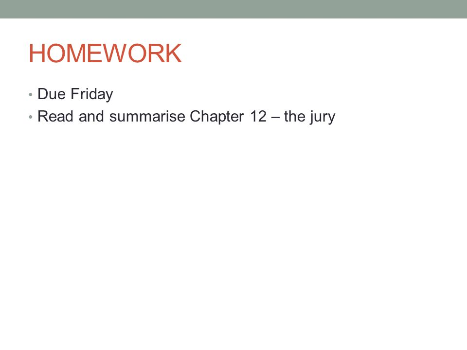 HOMEWORK Due Friday Read and summarise Chapter 12 – the jury