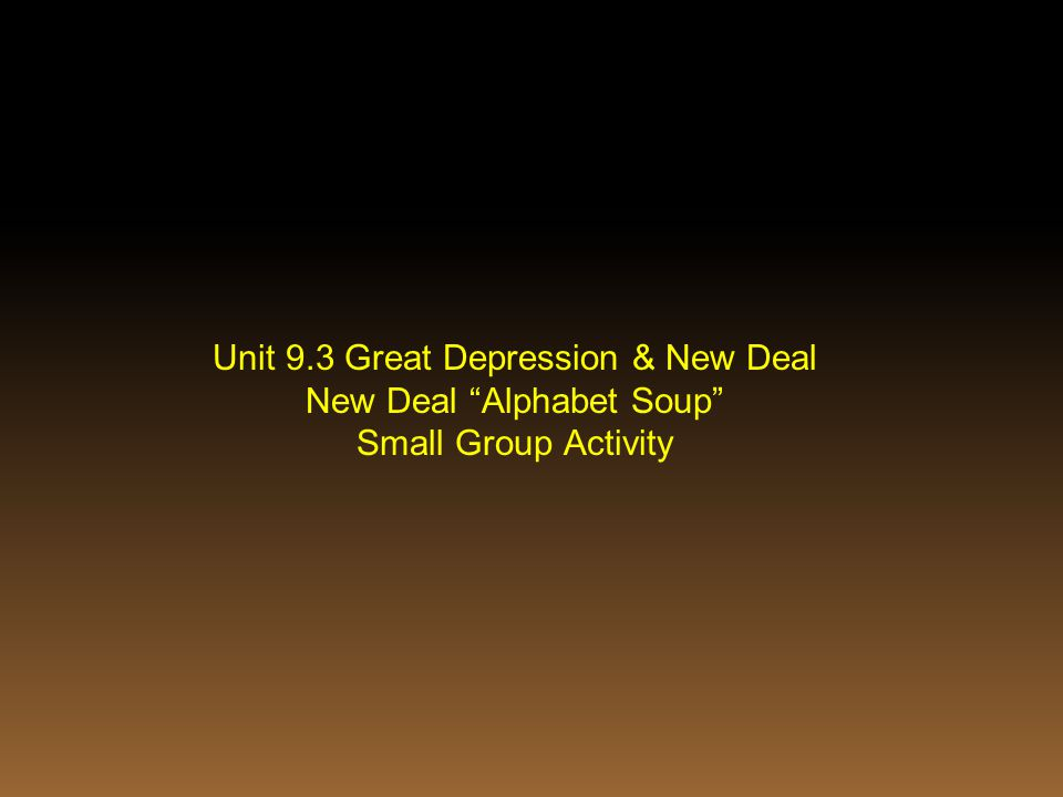 Unit 9.3 Great Depression & New Deal New Deal Alphabet Soup