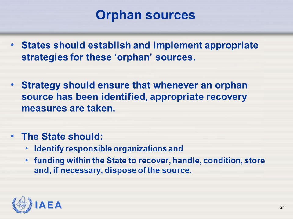 Orphan sources States should establish and implement appropriate strategies for these 'orphan' sources.
