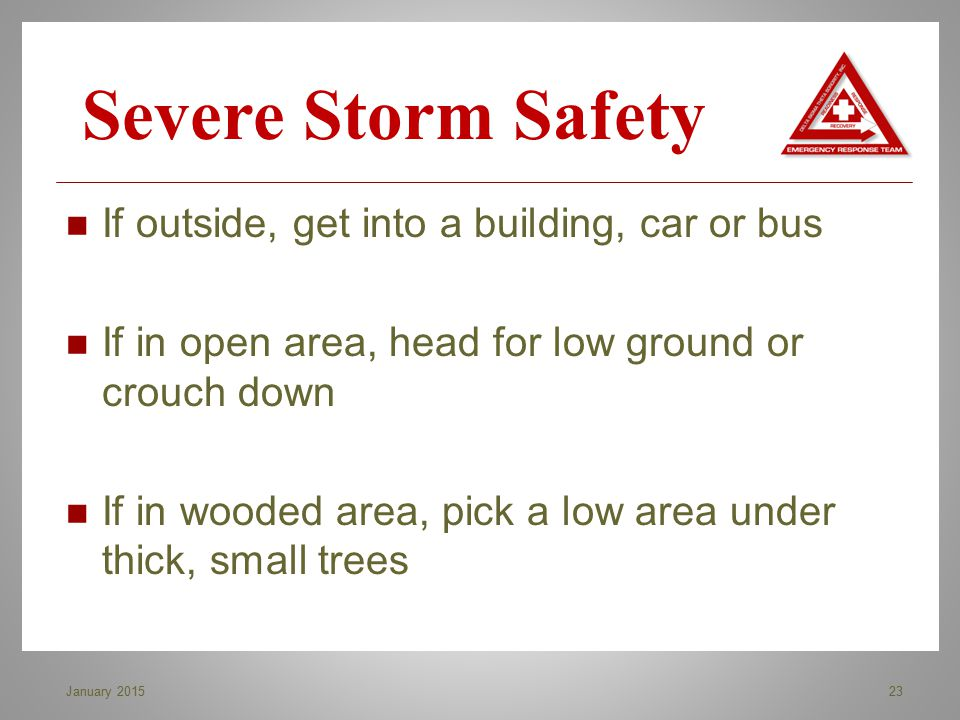 Severe Storm Safety If outside, get into a building, car or bus