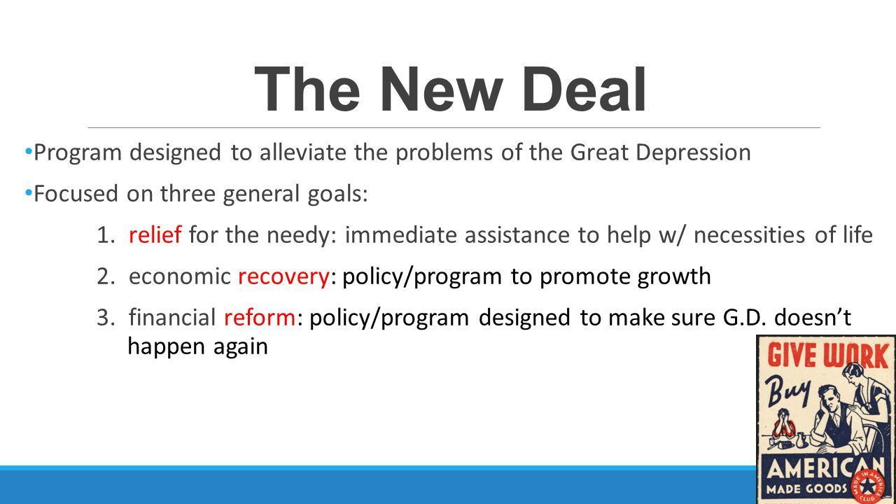 The New Deal Program designed to alleviate the problems of the Great Depression. Focused on three general goals: