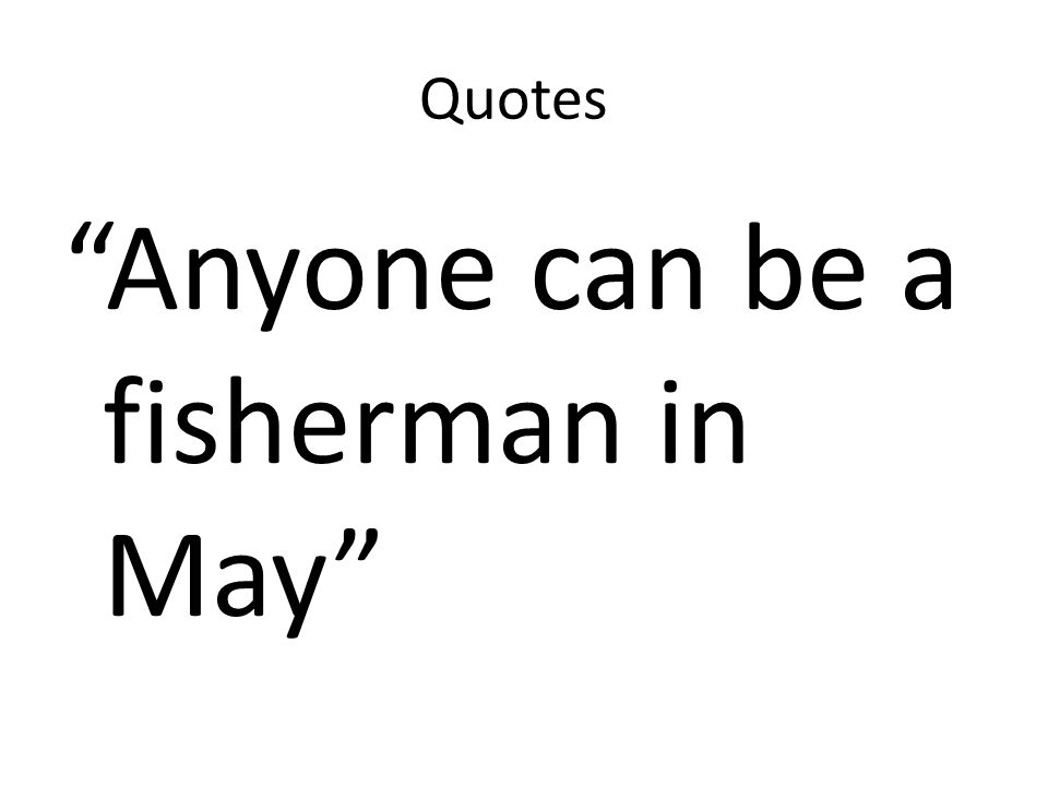 Anyone can be a fisherman in May