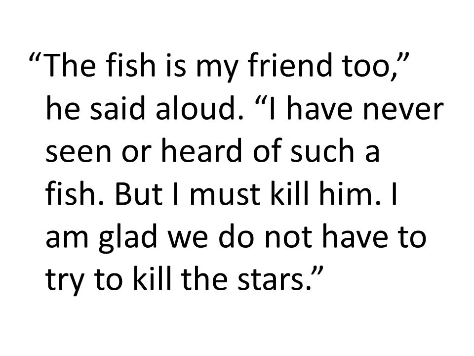 The fish is my friend too, he said aloud