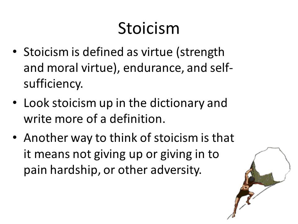 Stoicism Stoicism is defined as virtue (strength and moral virtue), endurance, and self-sufficiency.