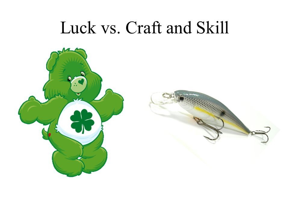Luck vs. Craft and Skill
