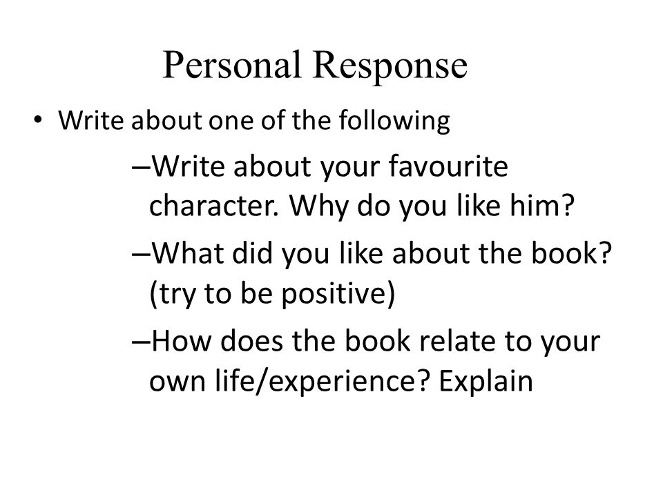 Personal Response Write about one of the following. Write about your favourite character. Why do you like him