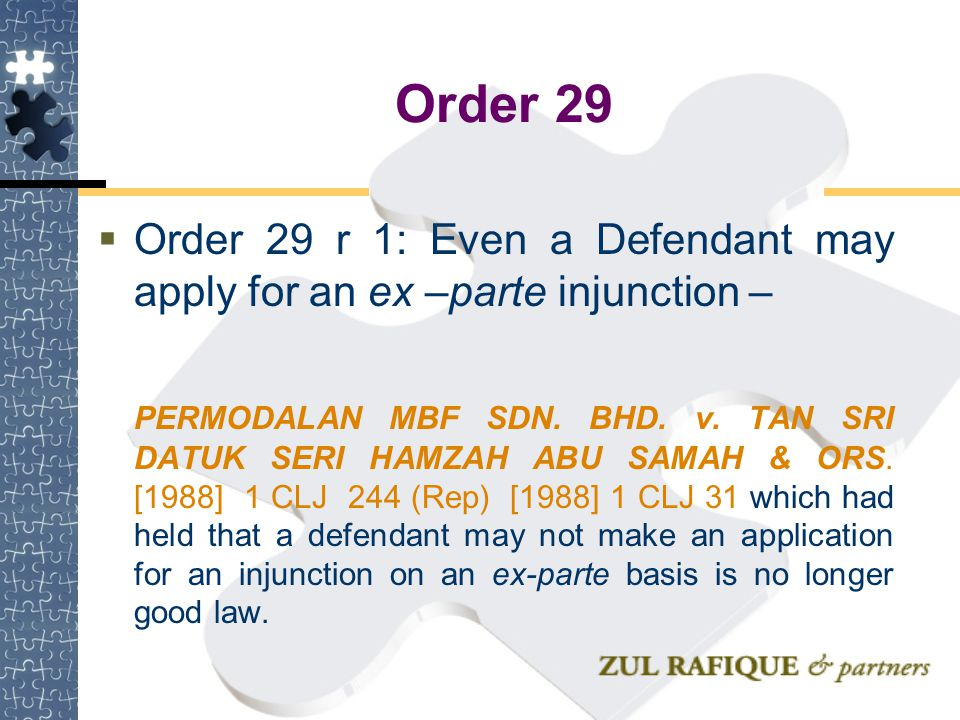 Order 29 Order 29 r 1: Even a Defendant may apply for an ex –parte injunction –