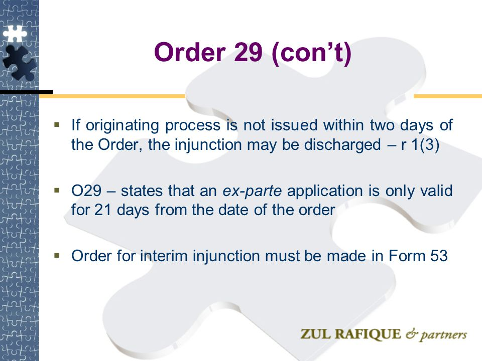 Order 29 (con't) If originating process is not issued within two days of the Order, the injunction may be discharged – r 1(3)