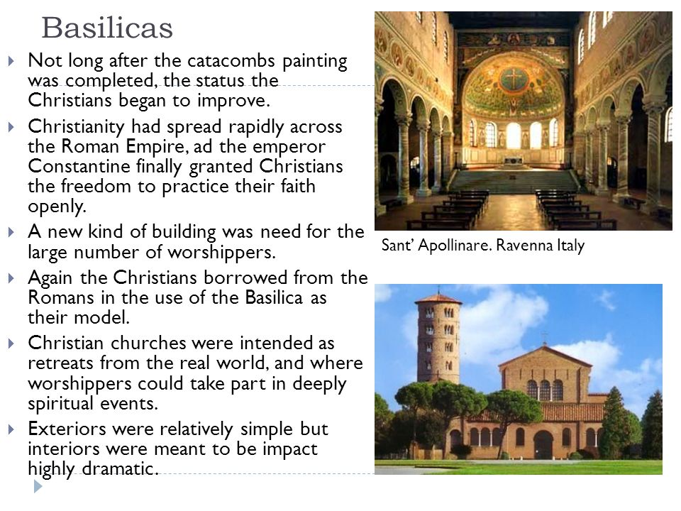 Basilicas Not long after the catacombs painting was completed, the status the Christians began to improve.