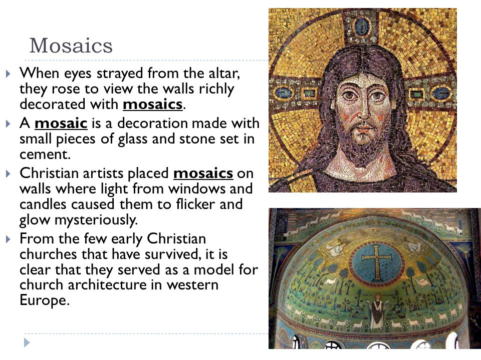 Mosaics When eyes strayed from the altar, they rose to view the walls richly decorated with mosaics.