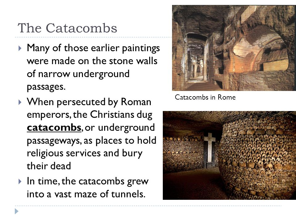 The Catacombs Many of those earlier paintings were made on the stone walls of narrow underground passages.