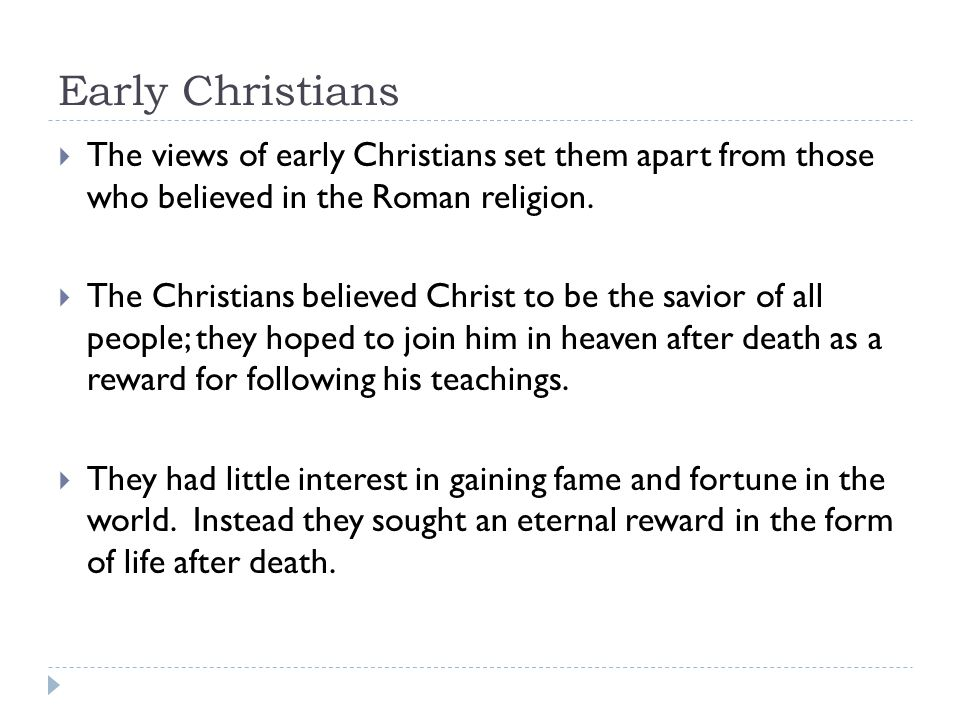 Early Christians The views of early Christians set them apart from those who believed in the Roman religion.
