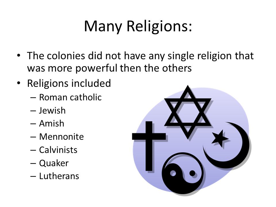 Many Religions: The colonies did not have any single religion that was more powerful then the others.