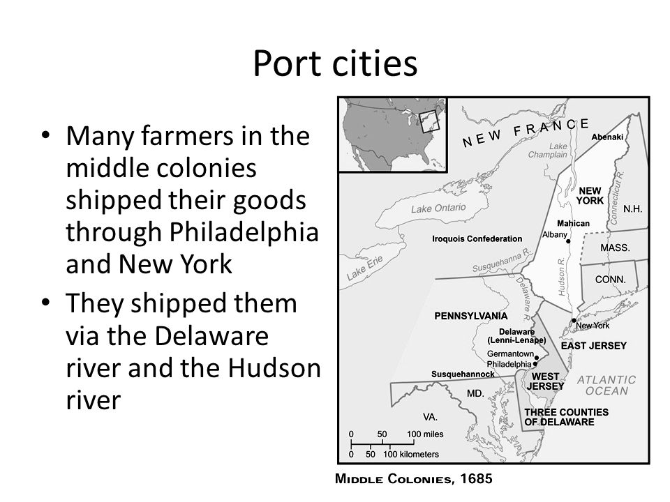 Port cities Many farmers in the middle colonies shipped their goods through Philadelphia and New York.