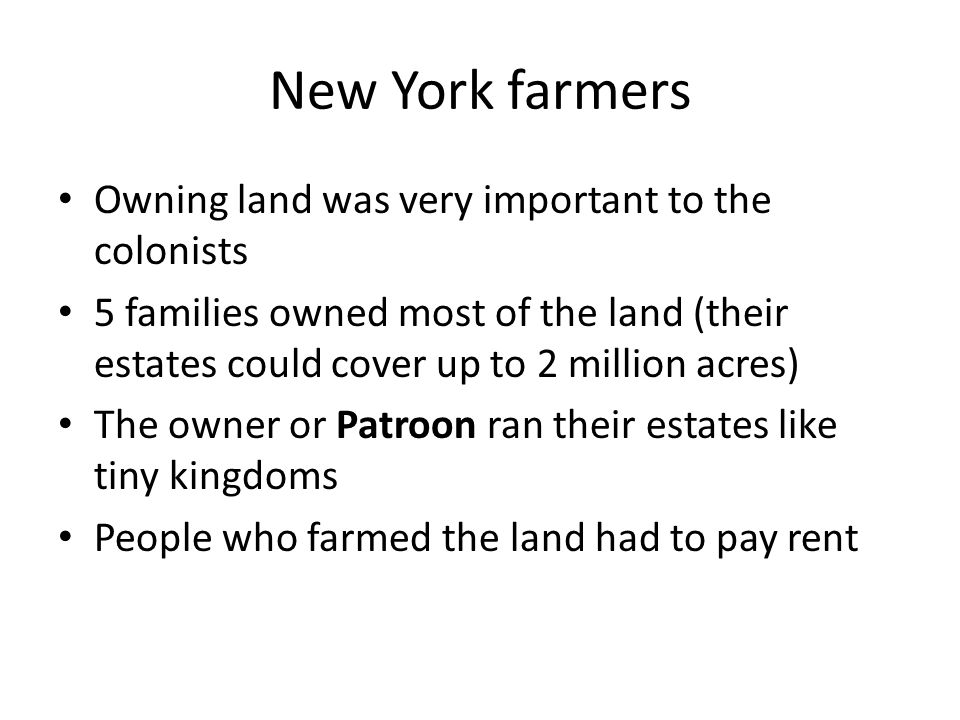 New York farmers Owning land was very important to the colonists