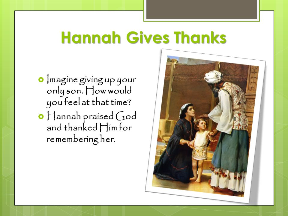 Hannah Gives Thanks Imagine giving up your only son.