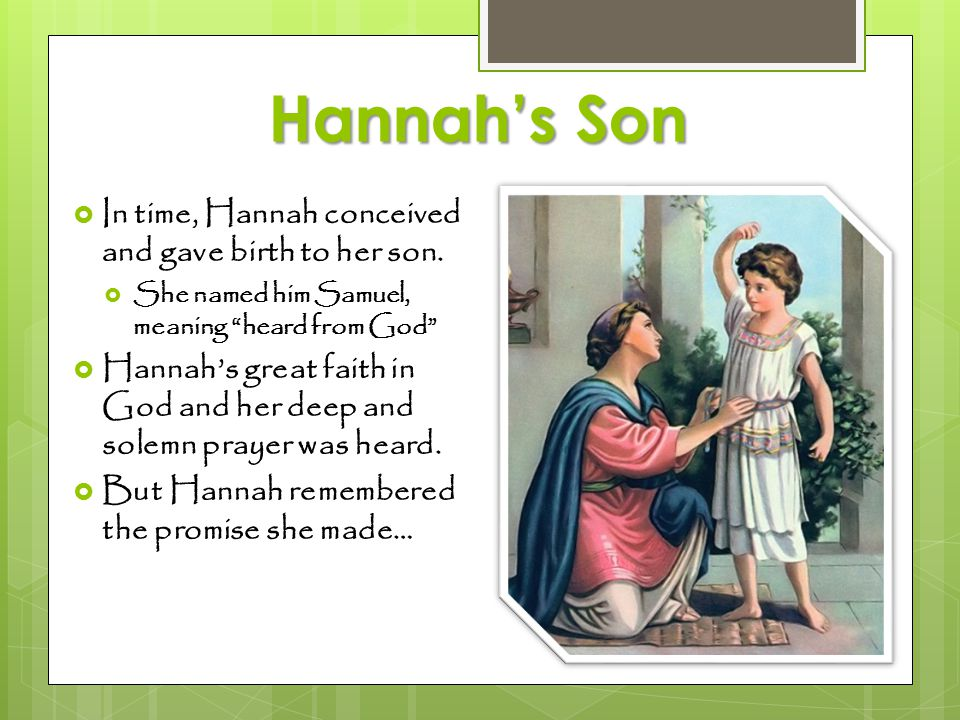 Hannah's Son In time, Hannah conceived and gave birth to her son.
