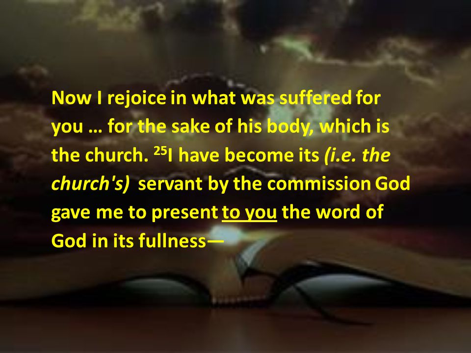 Now I rejoice in what was suffered for you … for the sake of his body, which is the church.
