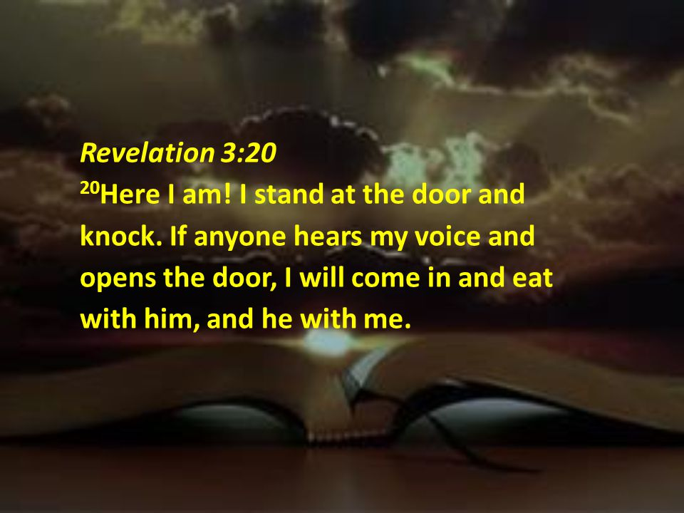 Revelation 3:20 20Here I am. I stand at the door and knock
