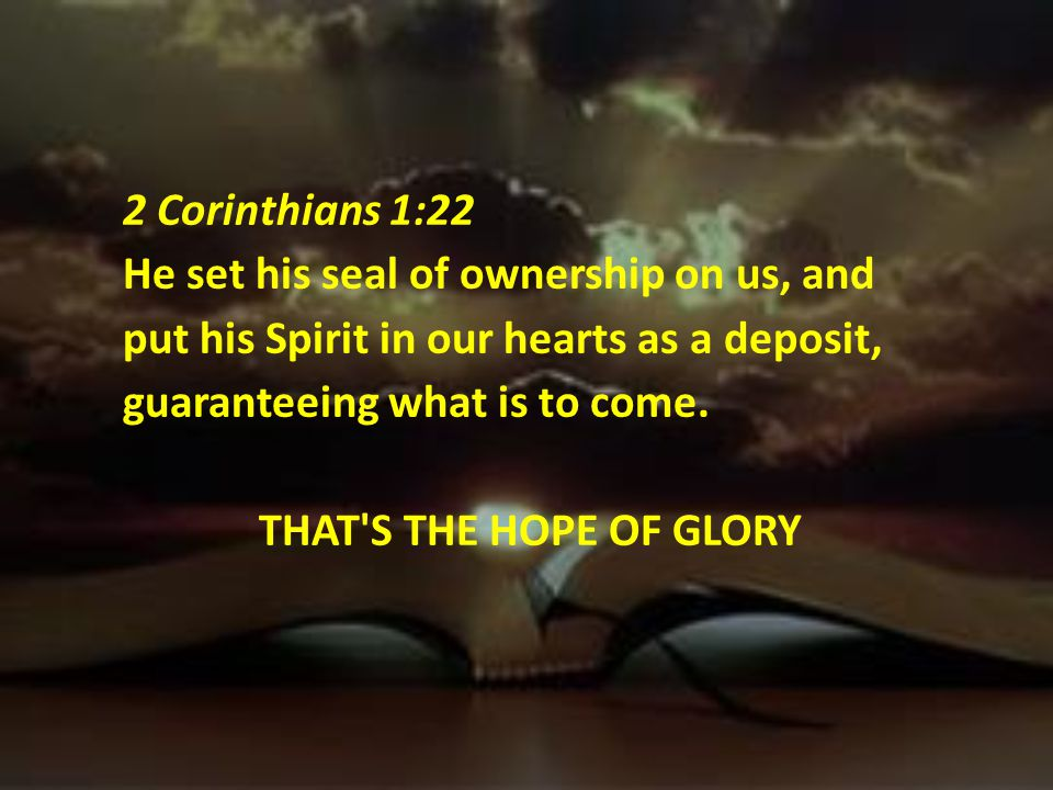 2 Corinthians 1:22 He set his seal of ownership on us, and put his Spirit in our hearts as a deposit, guaranteeing what is to come.