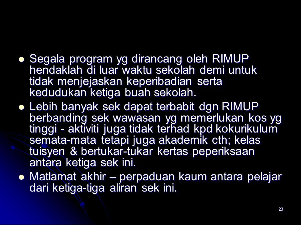 Segala program yg dirancang oleh RIMUP hendaklah di luar waktu sekolah demi untuk tidak menjejaskan keperibadian serta kedudukan ketiga buah sekolah.