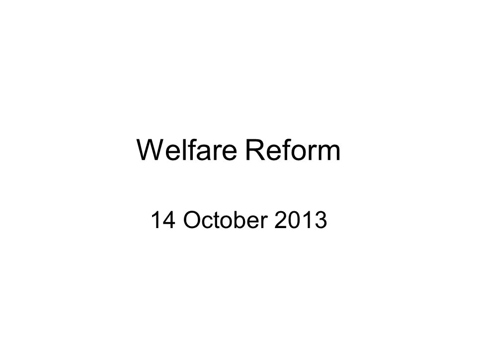 Welfare Reform 14 October 2013