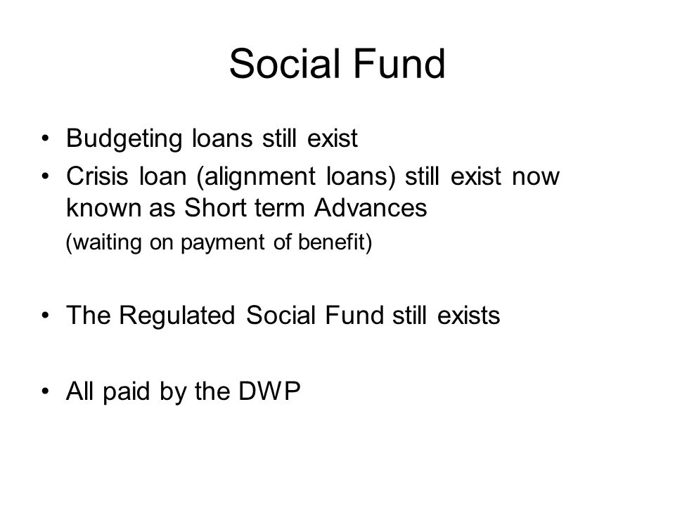 Social Fund Budgeting loans still exist