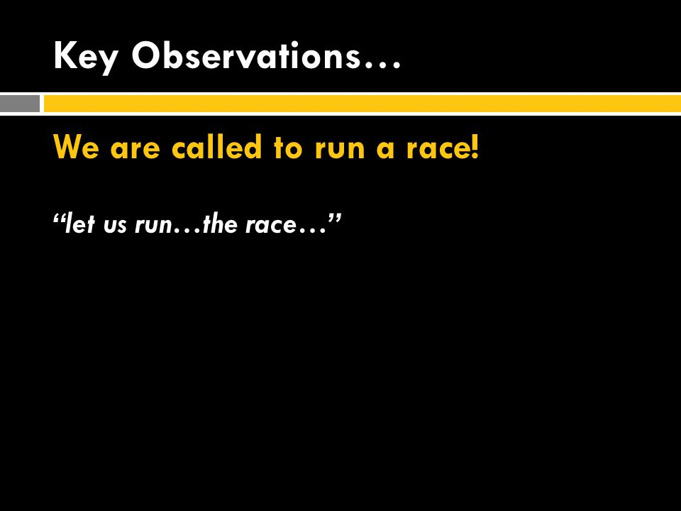 Key Observations… We are called to run a race! let us run…the race…
