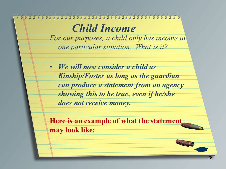 Child Income For our purposes, a child only has income in one particular situation. What is it