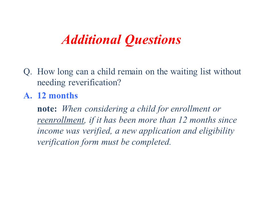 Additional Questions How long can a child remain on the waiting list without needing reverification