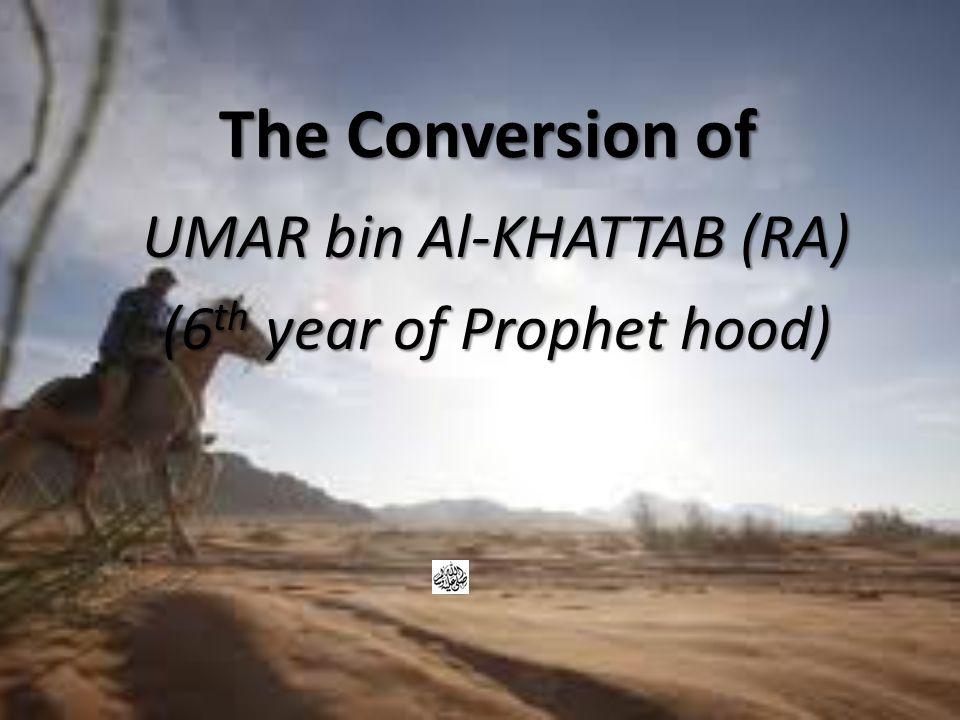 UMAR bin Al-KHATTAB (RA) (6th year of Prophet hood)