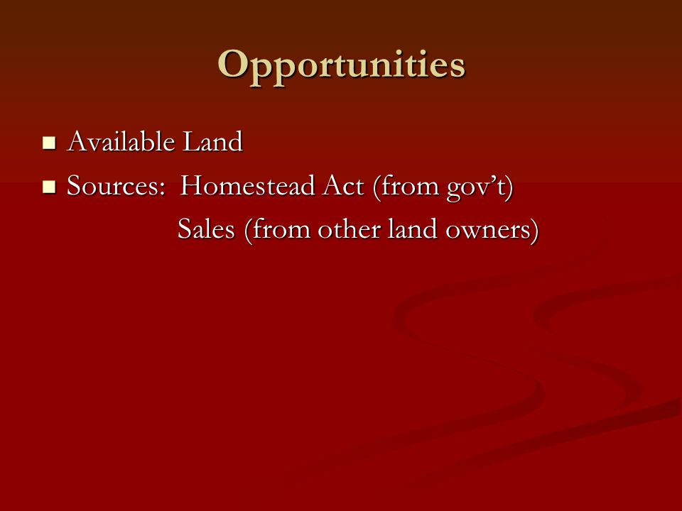 Opportunities Available Land Sources: Homestead Act (from gov't)