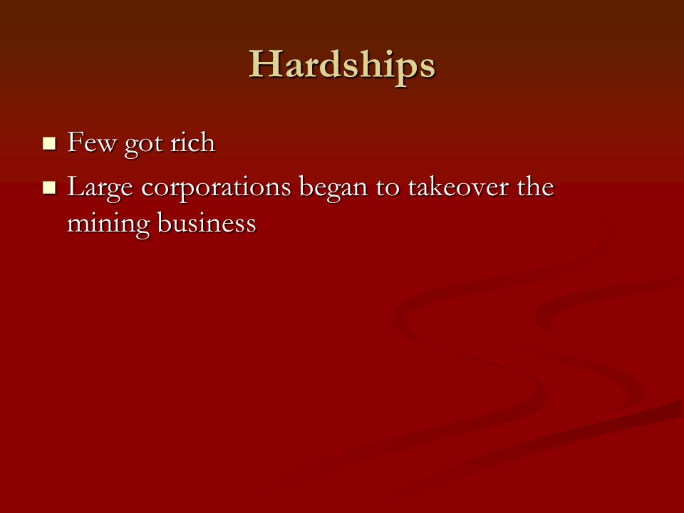 Hardships Few got rich Large corporations began to takeover the mining business