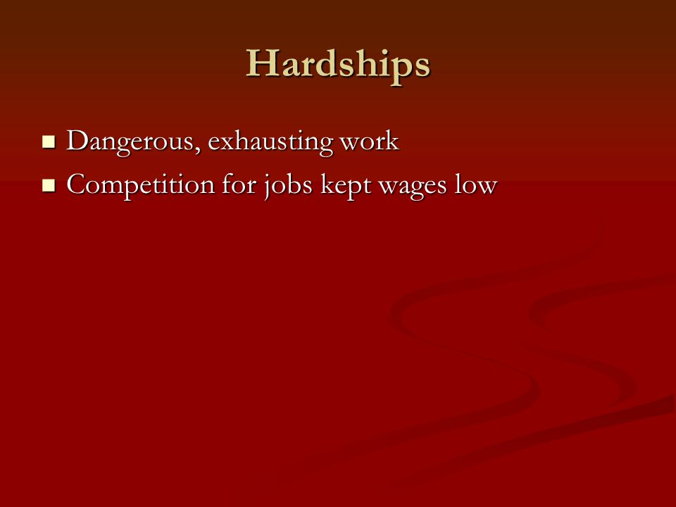 Hardships Dangerous, exhausting work