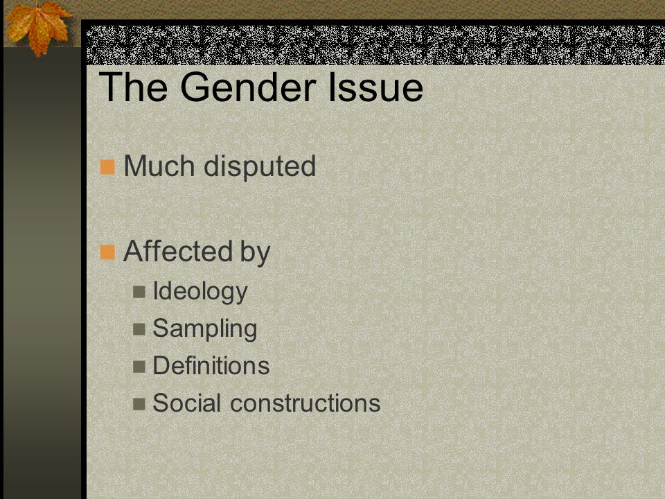 The Gender Issue Much disputed Affected by Ideology Sampling