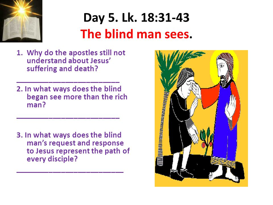 Day 5. Lk. 18:31-43 The blind man sees.