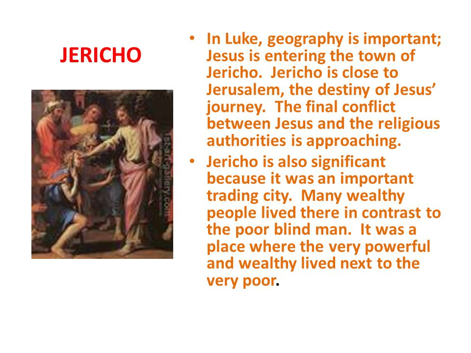 In Luke, geography is important; Jesus is entering the town of Jericho