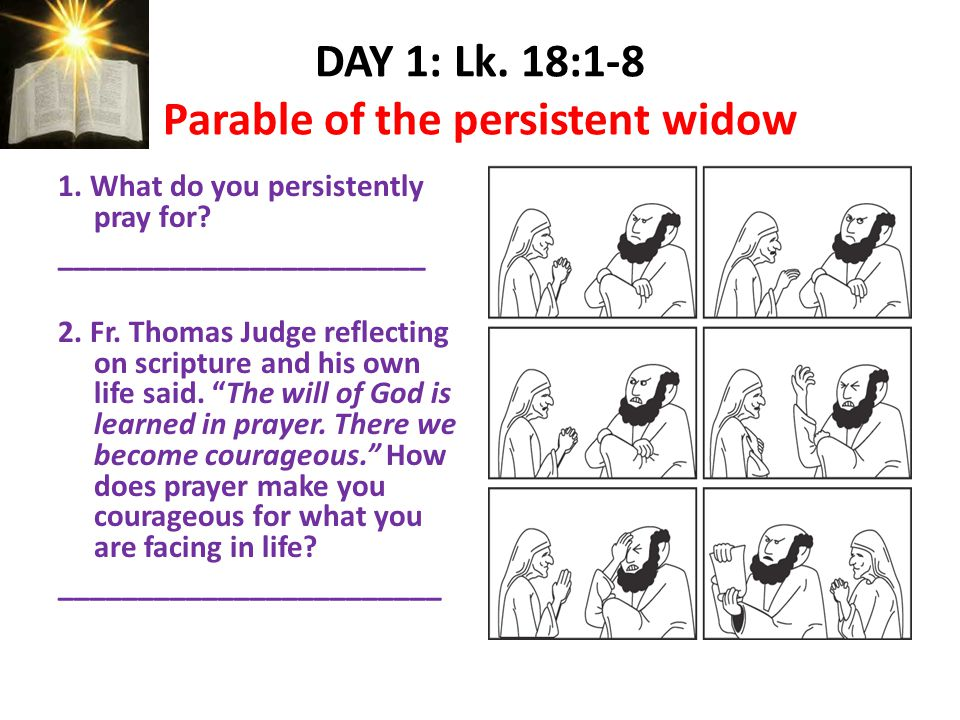 DAY 1: Lk. 18:1-8 Parable of the persistent widow