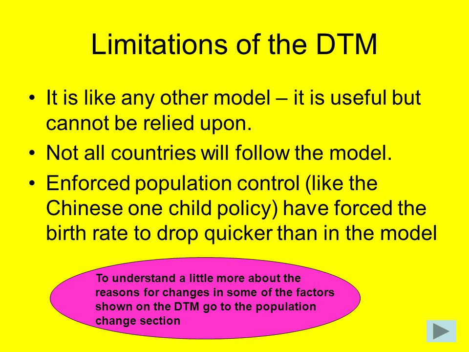Limitations of the DTM It is like any other model – it is useful but cannot be relied upon. Not all countries will follow the model.