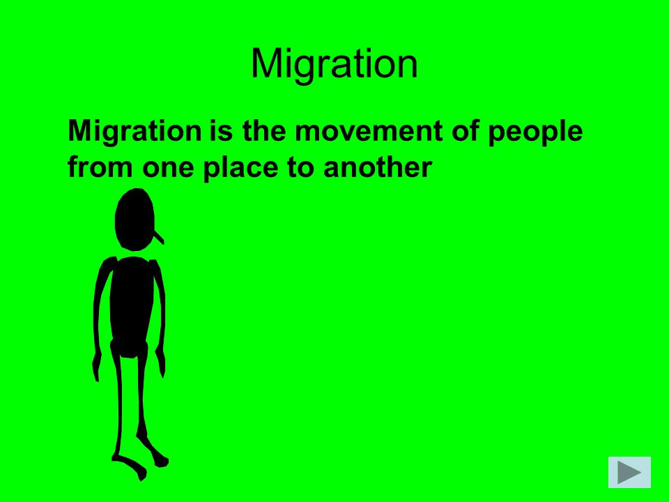 Migration Migration is the movement of people from one place to another