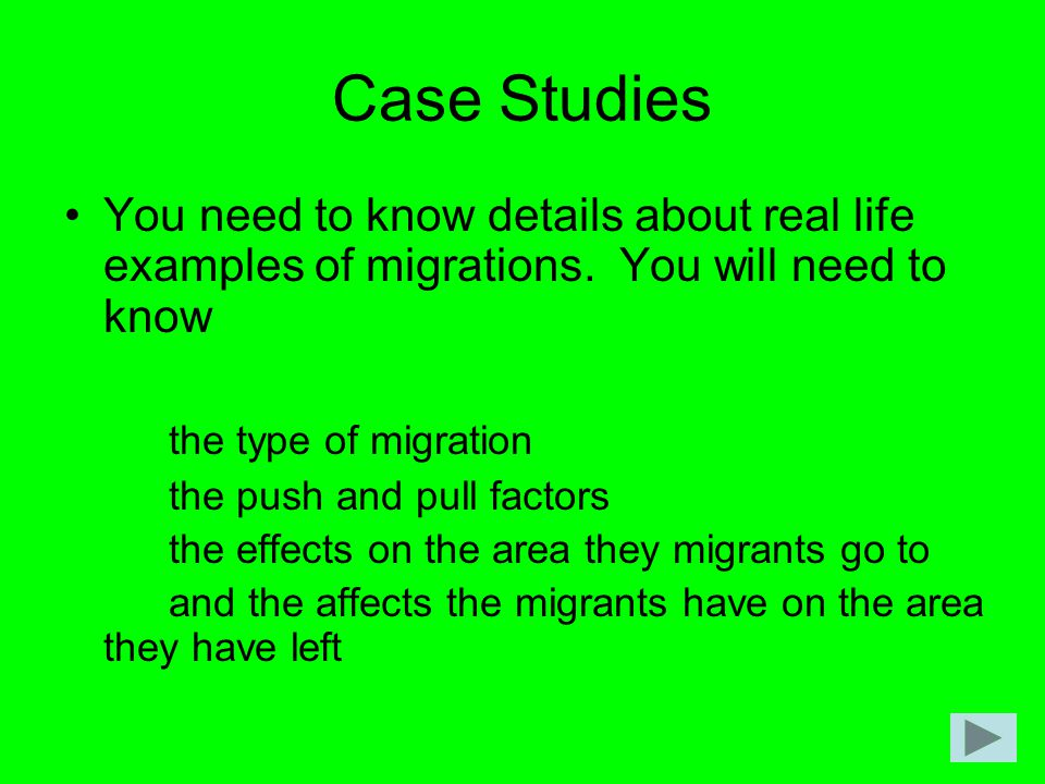 Case Studies You need to know details about real life examples of migrations. You will need to know.