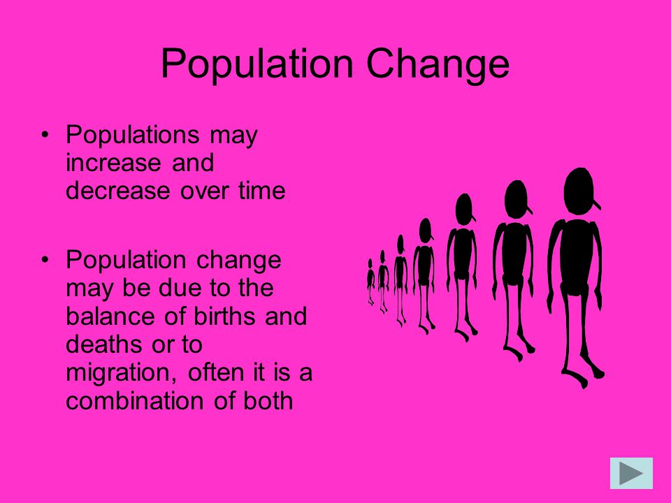 Population Change Populations may increase and decrease over time