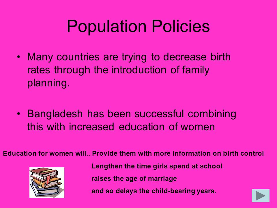 Population Policies Many countries are trying to decrease birth rates through the introduction of family planning.