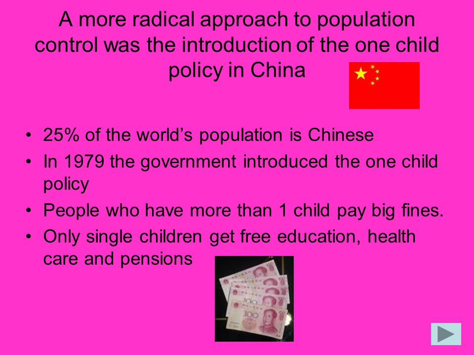 A more radical approach to population control was the introduction of the one child policy in China
