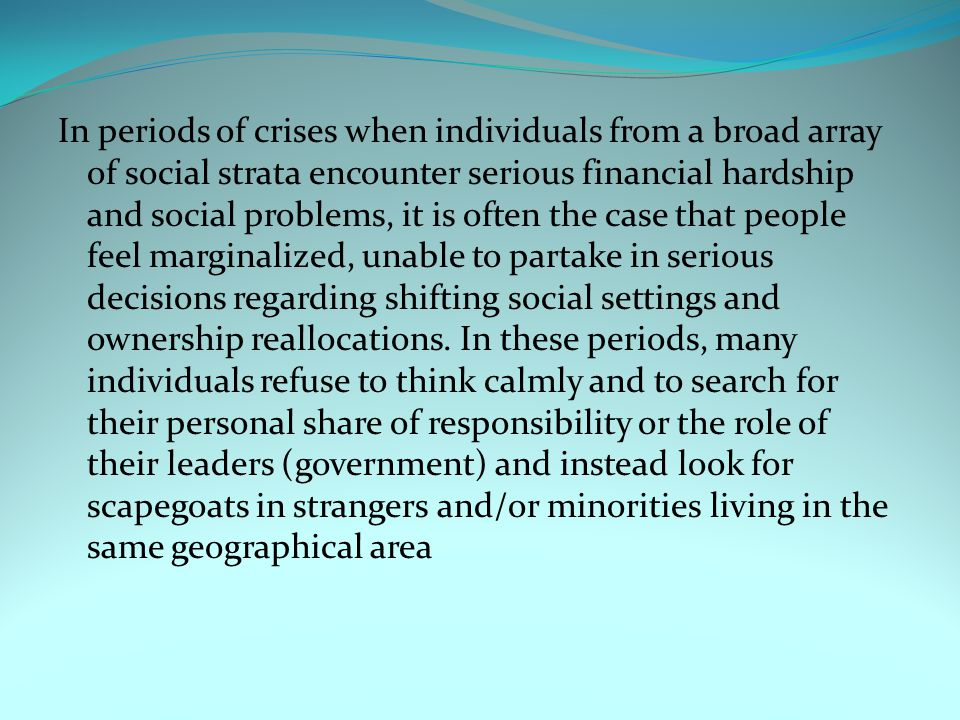 In periods of crises when individuals from a broad array of social strata encounter serious financial hardship and social problems, it is often the case that people feel marginalized, unable to partake in serious decisions regarding shifting social settings and ownership reallocations.