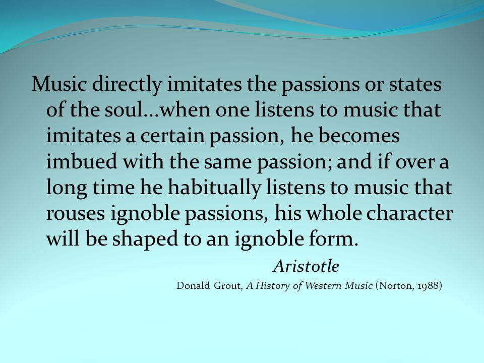 Music directly imitates the passions or states of the soul