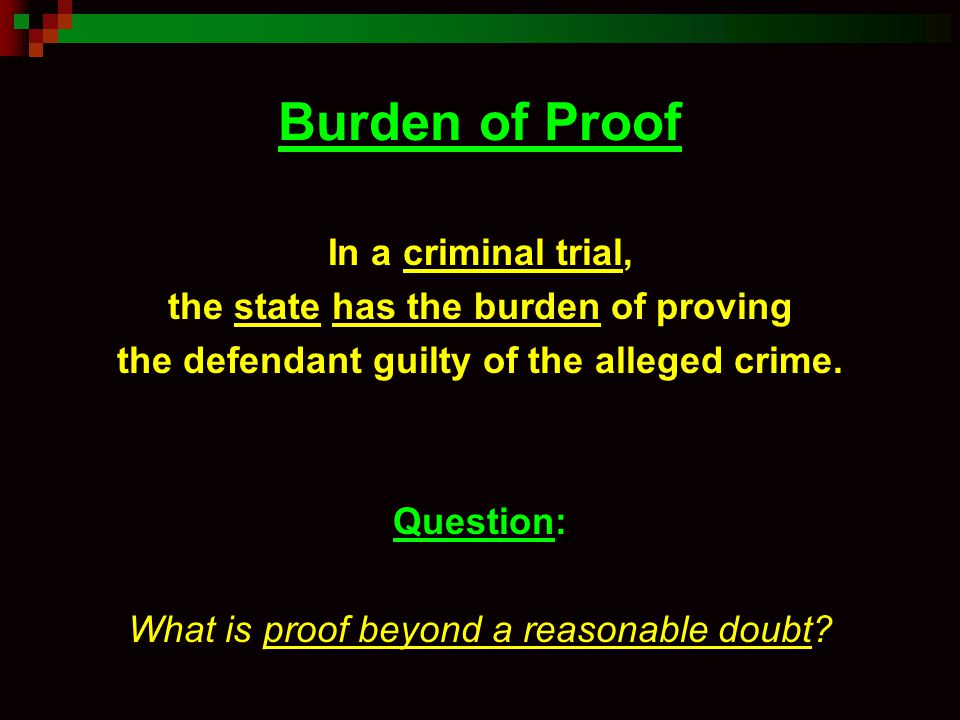 Burden of Proof In a criminal trial,